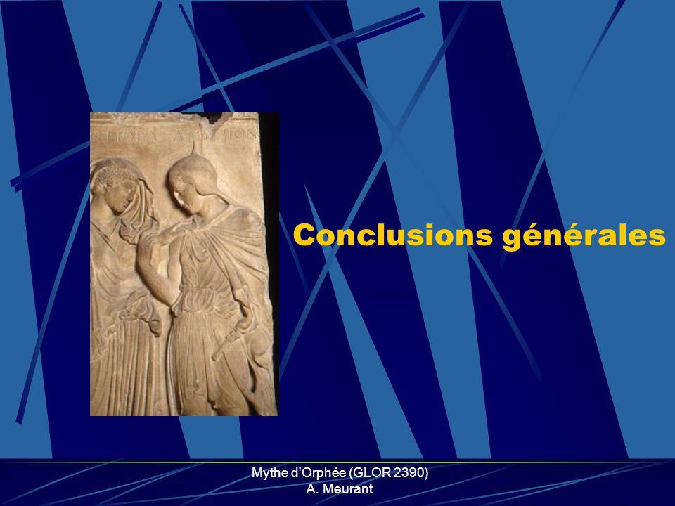 Mythe d Orphée (GLOR 2390) A. Meurant Conclusions générales