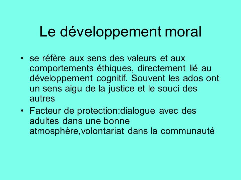 Le développement moral •se réfère aux sens des valeurs et aux comportements éthiques, directement lié au développement cognitif. Souvent les ados ont