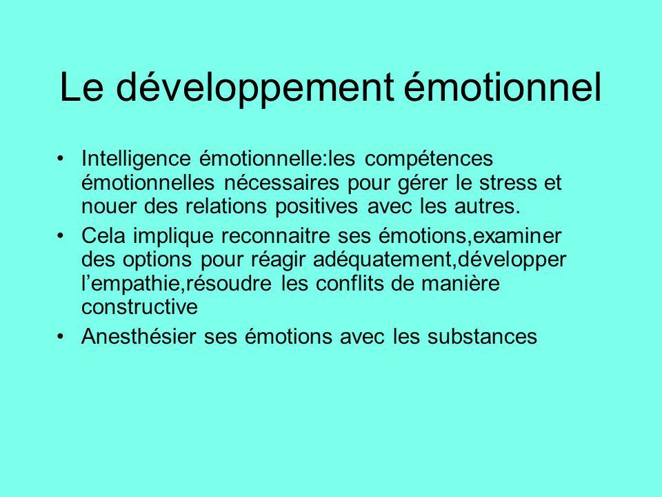 Le développement émotionnel •Intelligence émotionnelle:les compétences émotionnelles nécessaires pour gérer le stress et nouer des relations positives