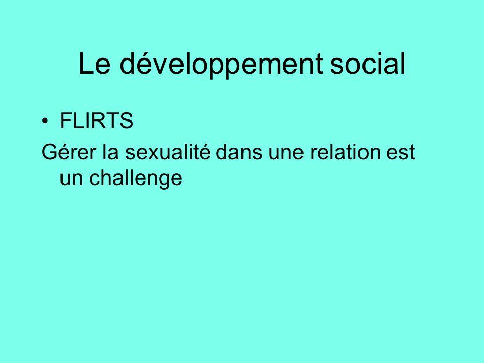 Le développement social •FLIRTS Gérer la sexualité dans une relation est un challenge