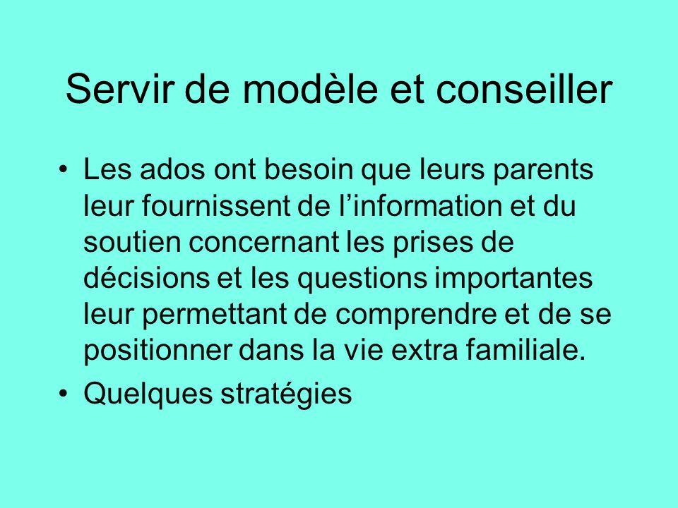 Servir de modèle et conseiller •Les ados ont besoin que leurs parents leur fournissent de l'information et du soutien concernant les prises de décisio