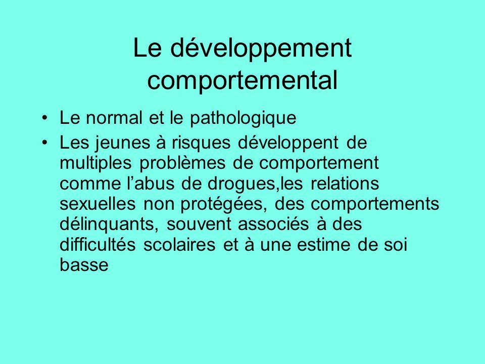 Le développement comportemental •Le normal et le pathologique •Les jeunes à risques développent de multiples problèmes de comportement comme l'abus de