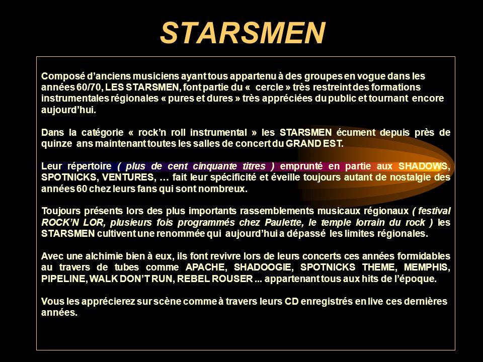 STARSMEN Composé d'anciens musiciens ayant tous appartenu à des groupes en vogue dans les années 60/70, LES STARSMEN, font partie du « cercle » très r