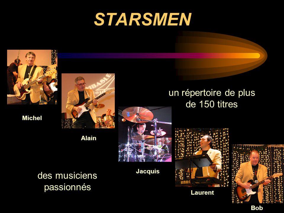 STARSMEN un répertoire de plus de 150 titres des musiciens passionnés Michel Alain Jacquis Laurent Bob