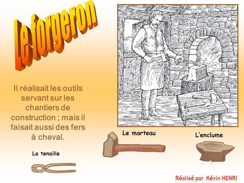 Le marteau Il réalisait les outils servant sur les chantiers de construction ; mais il faisait aussi des fers à cheval. La tenaille L'enclume R é alis