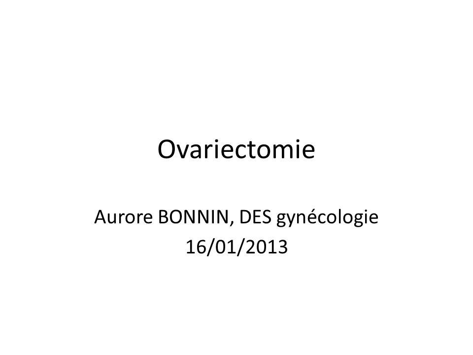 Cas particulier : Ovariectomie prophylactique • Dans le cadre de mutation BRCA1 BRCA2: Recommandation J Clin Oncol 2006 : - Annexectomie bilatérale avec section du lombo-ovarein à 2 cm au dessus de l'ovaire -À partir de 35-40 ans