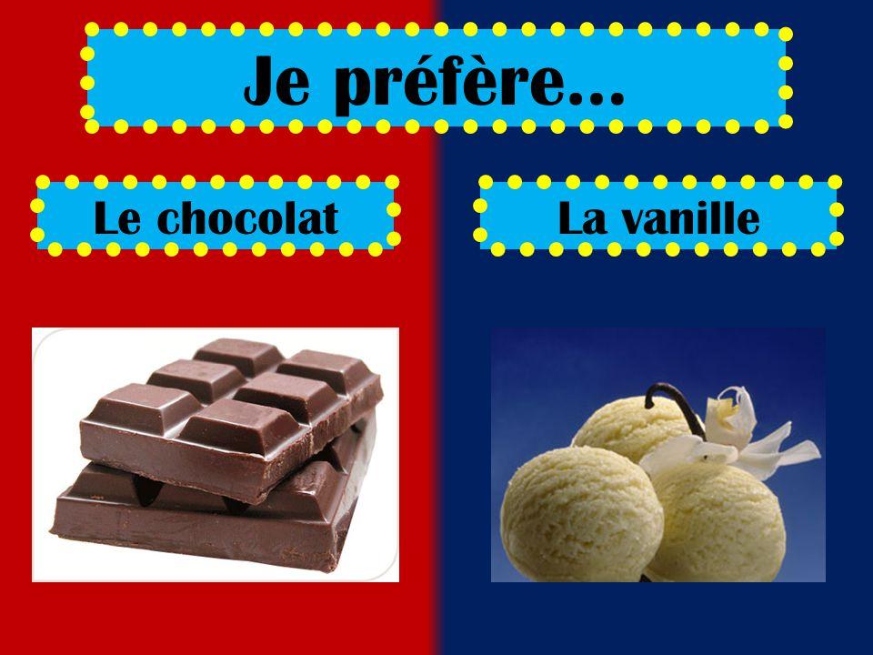 Le chocolatLa vanille Je préfère…
