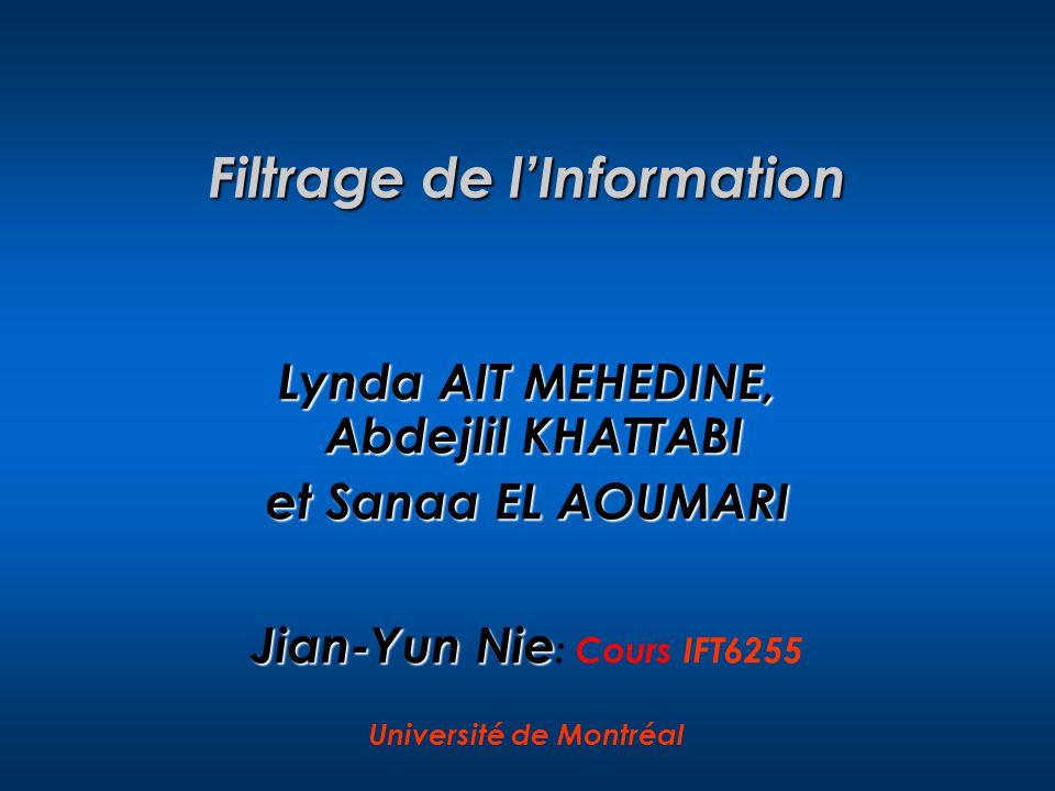 Filtrage de l'Information Lynda AIT MEHEDINE, Abdejlil KHATTABI et Sanaa EL AOUMARI Jian-Yun Nie Jian-Yun Nie : Cours IFT6255 Université de Montréal