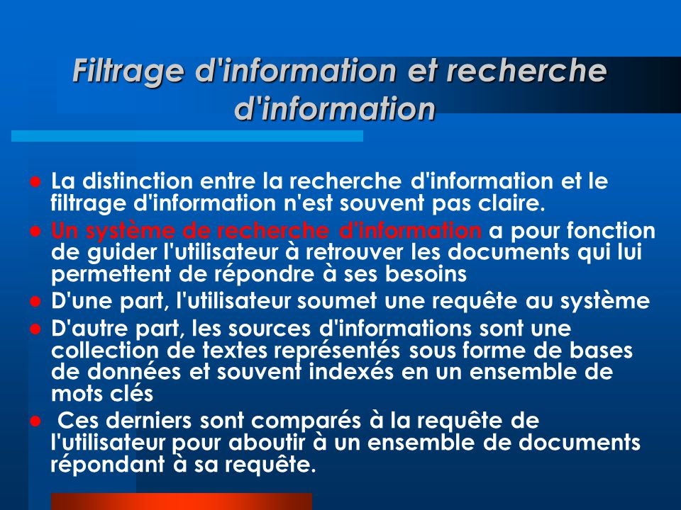  La distinction entre la recherche d'information et le filtrage d'information n'est souvent pas claire.  Un système de recherche d'information a pou