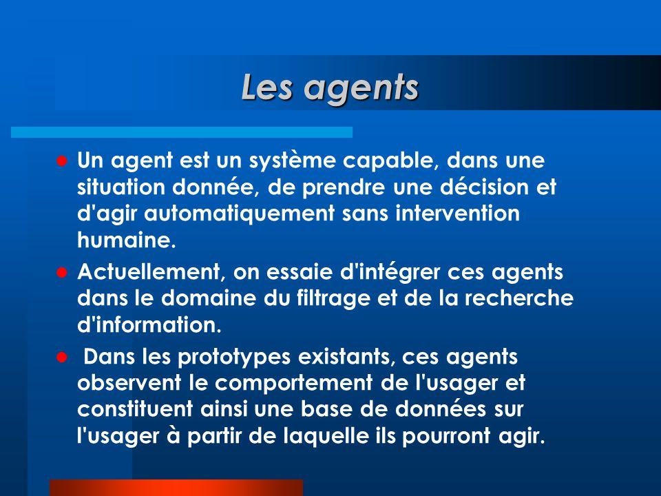 Les agents  Un agent est un système capable, dans une situation donnée, de prendre une décision et d'agir automatiquement sans intervention humaine.