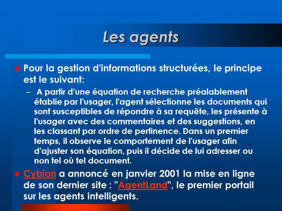 Les agents  Pour la gestion d'informations structurées, le principe est le suivant: – A partir d'une équation de recherche préalablement établie par
