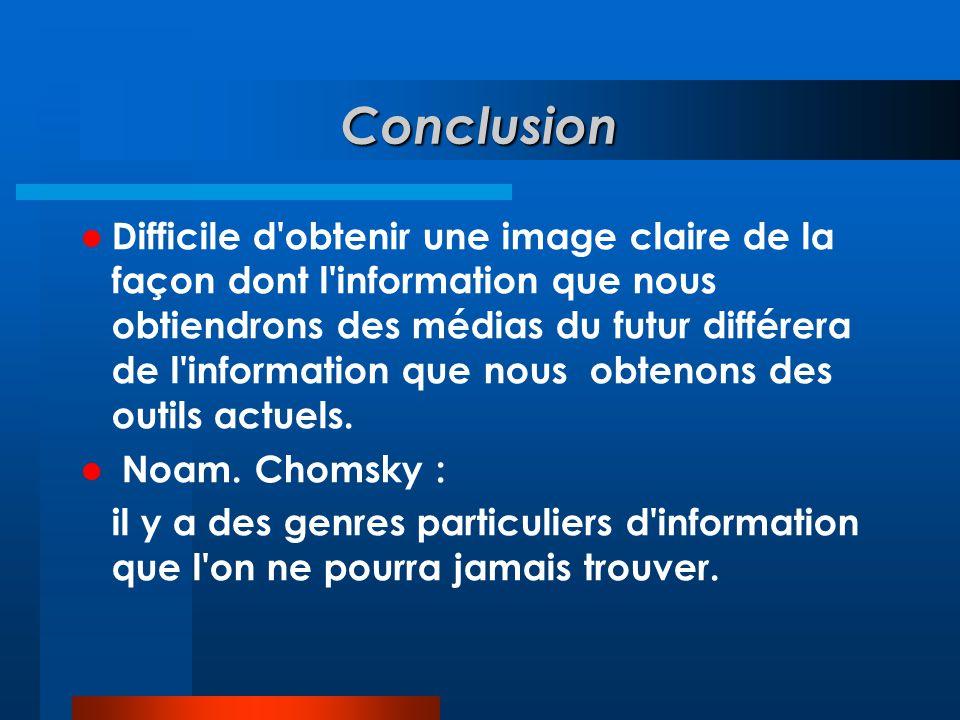 Conclusion  Difficile d'obtenir une image claire de la façon dont l'information que nous obtiendrons des médias du futur différera de l'information q