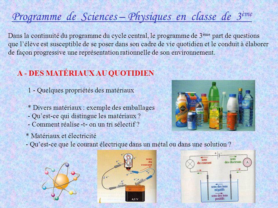Programme de Sciences – Physiques en classe de 3 ème Dans la continuité du programme du cycle central, le programme de 3 ème part de questions que l'é
