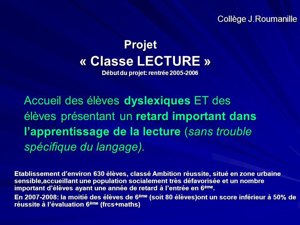 Collège J.Roumanille Projet Projet « Classe LECTURE » « Classe LECTURE » Début du projet: rentrée 2005-2006 Accueil des élèves dyslexiques ET des Accu