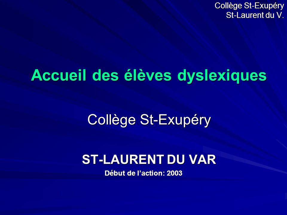 Collège St-Exupéry St-Laurent du V. Accueil des élèves dyslexiques Collège St-Exupéry ST-LAURENT DU VAR Début de l'action: 2003