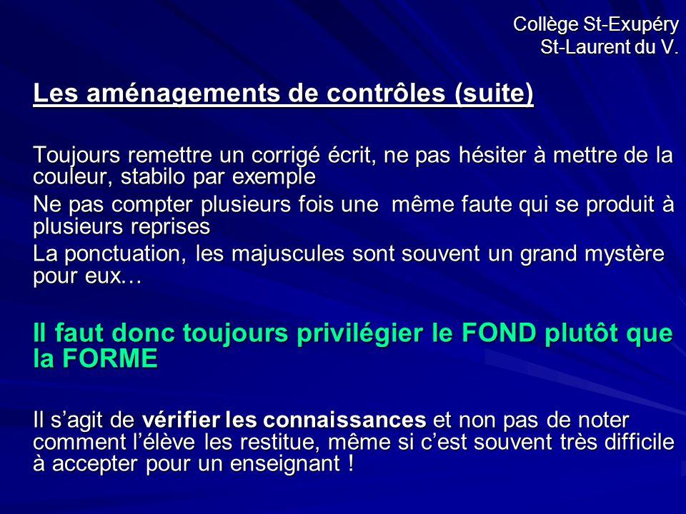 Collège St-Exupéry St-Laurent du V. Les aménagements de contrôles (suite) Toujours remettre un corrigé écrit, ne pas hésiter à mettre de la couleur, s