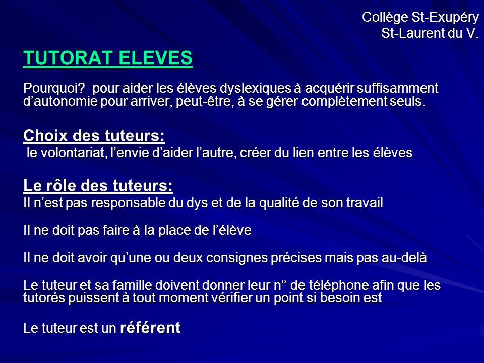 Collège St-Exupéry St-Laurent du V. TUTORAT ELEVES Pourquoi? pour aider les élèves dyslexiques à acquérir suffisamment d'autonomie pour arriver, peut-