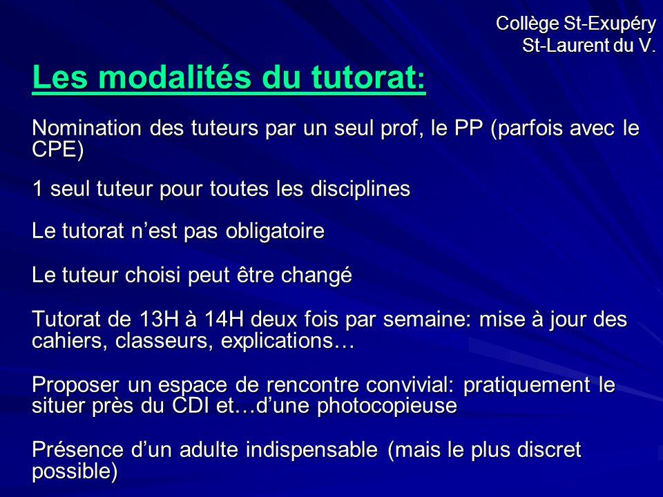 Collège St-Exupéry St-Laurent du V. Les modalités du tutorat : Nomination des tuteurs par un seul prof, le PP (parfois avec le CPE) 1 seul tuteur pour