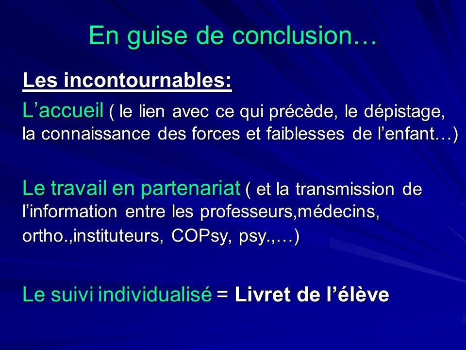 En guise de conclusion… Les incontournables: L'accueil ( le lien avec ce qui précède, le dépistage, la connaissance des forces et faiblesses de l'enfa