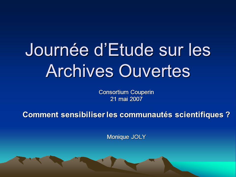 Journée d'Etude sur les Archives Ouvertes Consortium Couperin 21 mai 2007 Comment sensibiliser les communautés scientifiques .