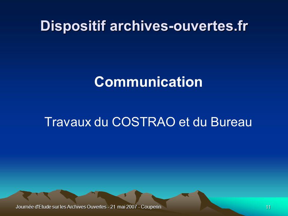 11 Journée d Etude sur les Archives Ouvertes - 21 mai 2007 - Couperin Dispositif archives-ouvertes.fr Communication Travaux du COSTRAO et du Bureau