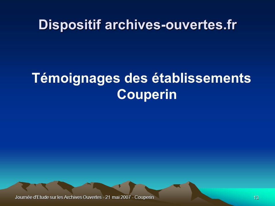 13 Journée d Etude sur les Archives Ouvertes - 21 mai 2007 - Couperin Dispositif archives-ouvertes.fr Témoignages des établissements Couperin