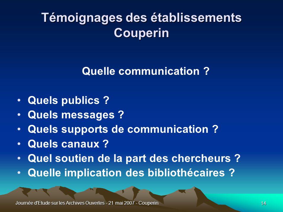14 Journée d Etude sur les Archives Ouvertes - 21 mai 2007 - Couperin Témoignages des établissements Couperin Quelle communication .