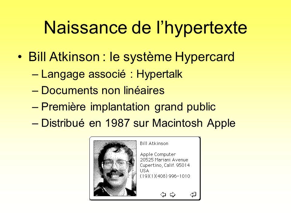 •Bill Atkinson : le système Hypercard –Langage associé : Hypertalk –Documents non linéaires –Première implantation grand public –Distribué en 1987 sur