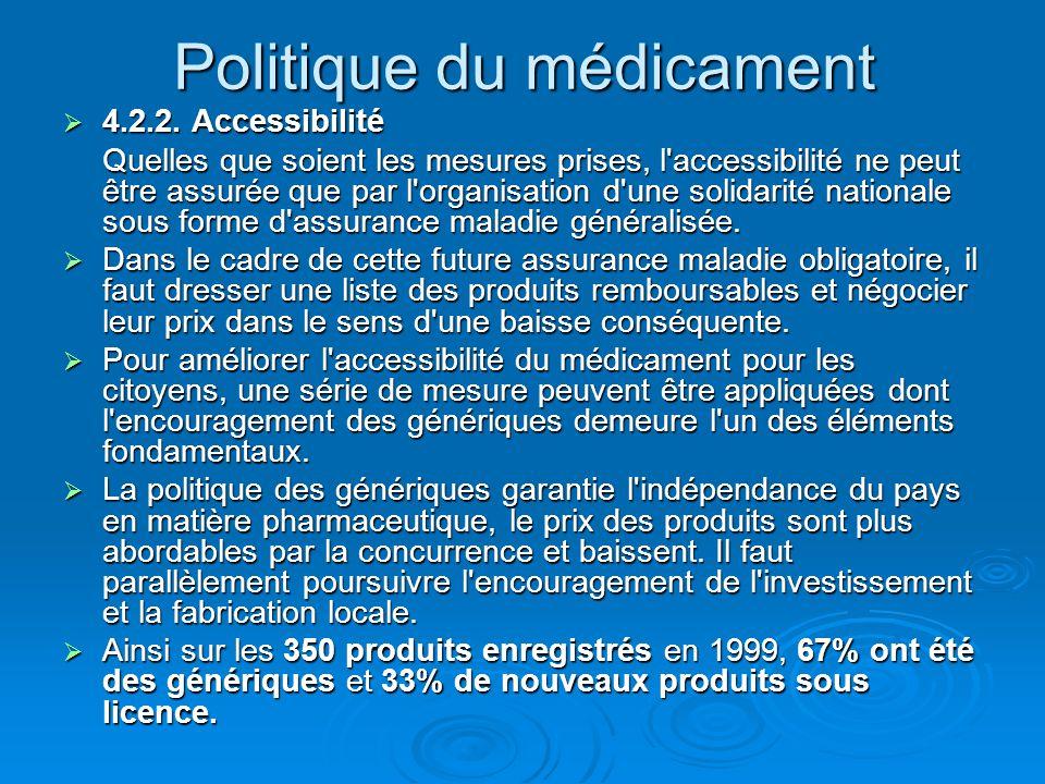 Politique du médicament  4.2.2. Accessibilité Quelles que soient les mesures prises, l'accessibilité ne peut être assurée que par l'organisation d'un