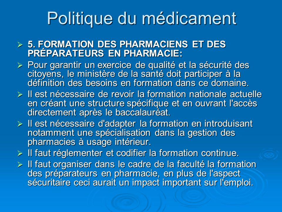 Politique du médicament  5. FORMATION DES PHARMACIENS ET DES PRÉPARATEURS EN PHARMACIE:  Pour garantir un exercice de qualité et la sécurité des cit