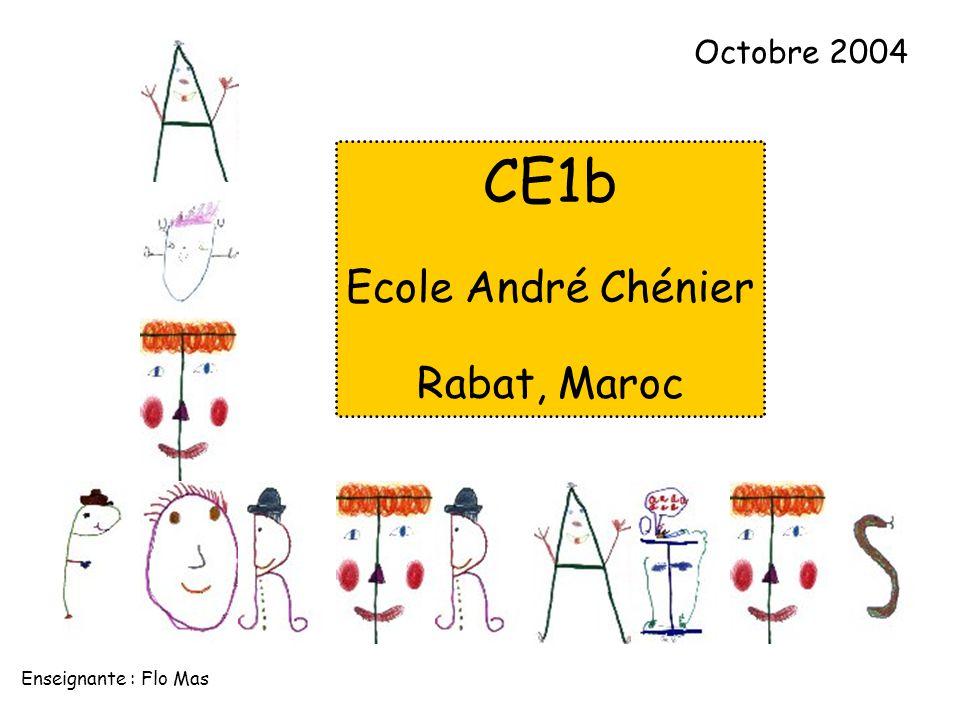 CE1b Ecole André Chénier Rabat, Maroc Octobre 2004 Enseignante : Flo Mas