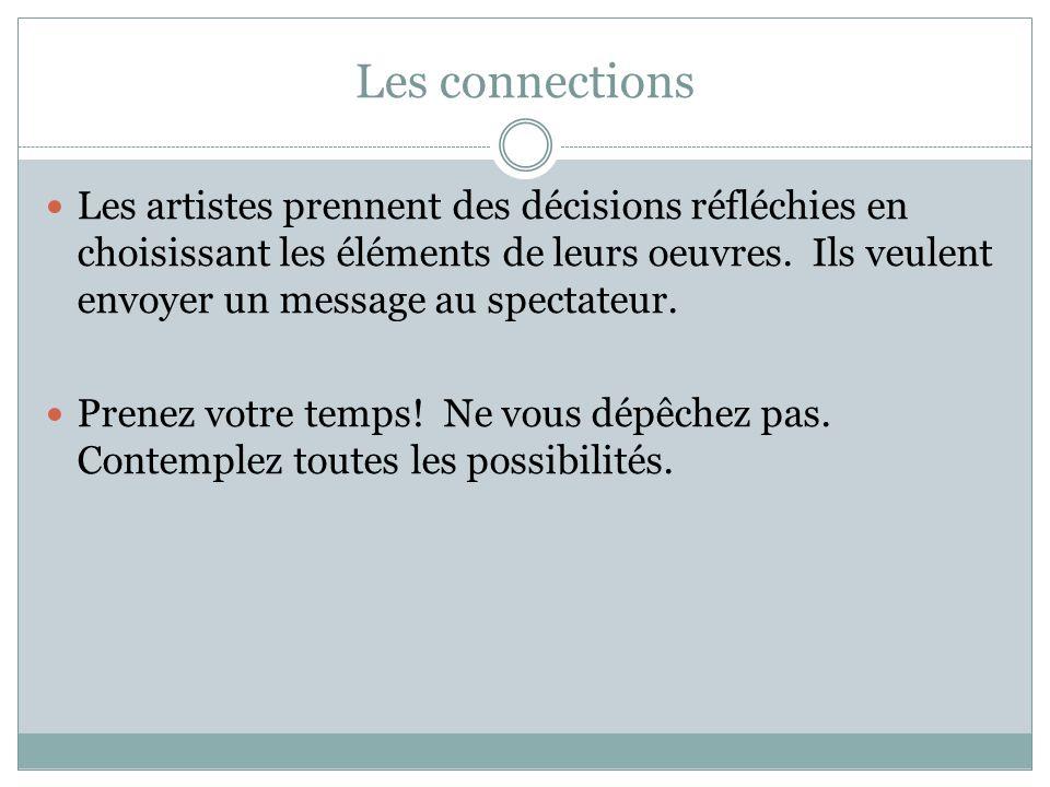 Les connections  Les artistes prennent des décisions réfléchies en choisissant les éléments de leurs oeuvres.