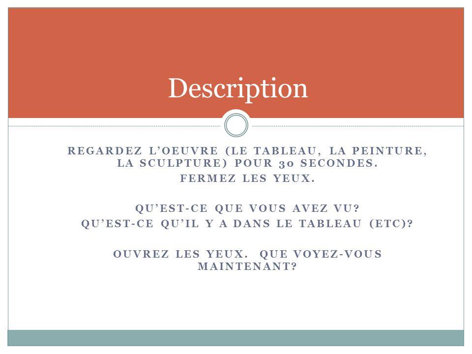 REGARDEZ L'OEUVRE (LE TABLEAU, LA PEINTURE, LA SCULPTURE) POUR 30 SECONDES.