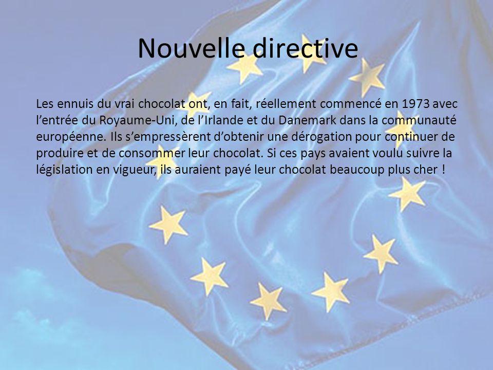 Nouvelle directive Les ennuis du vrai chocolat ont, en fait, réellement commencé en 1973 avec l'entrée du Royaume-Uni, de l'Irlande et du Danemark dans la communauté européenne.