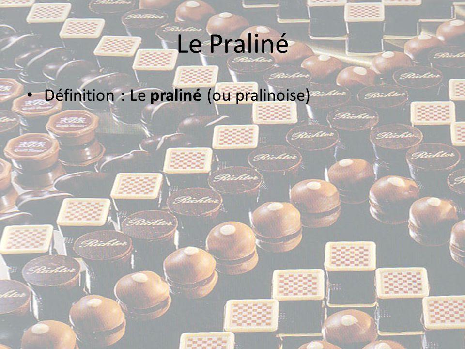 Le Praliné • Définition : Le praliné (ou pralinoise) se compose d un fourrage de sucre, d amandes et/ou de noisettes (ce premier mélange composant le pralin), d un peu de vanille, de cacao ou de beurre de cacao, enrobé de chocolat.