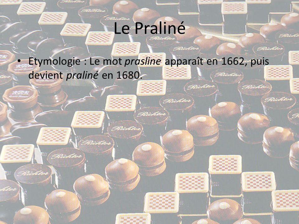 Le Praliné • Etymologie : Le mot prasline apparaît en 1662, puis devient praliné en 1680.