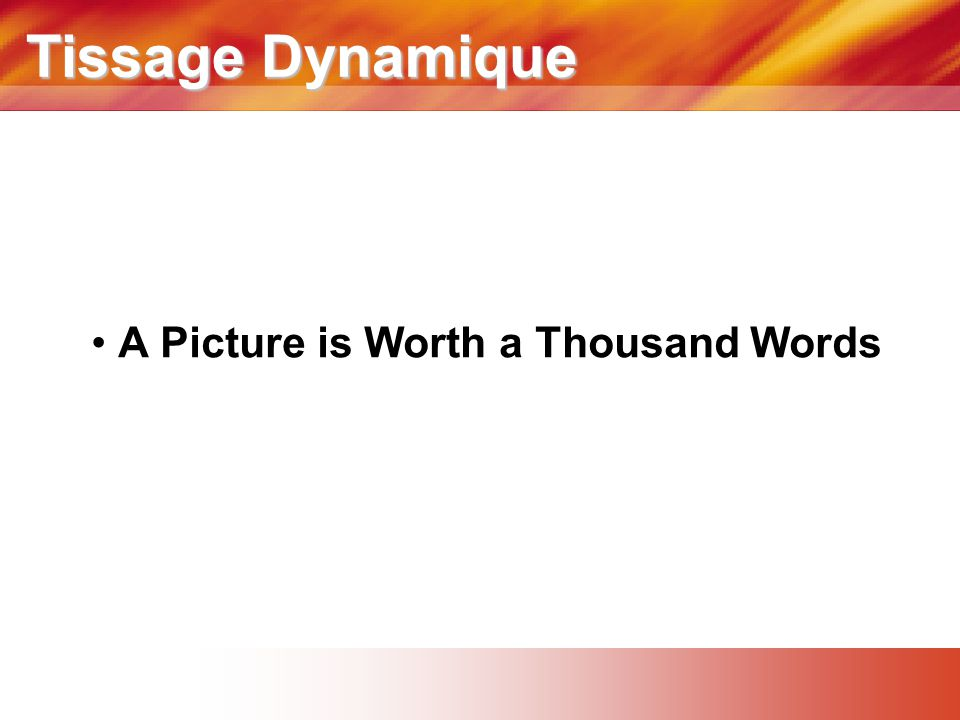 Tissage Dynamique • A Picture is Worth a Thousand Words