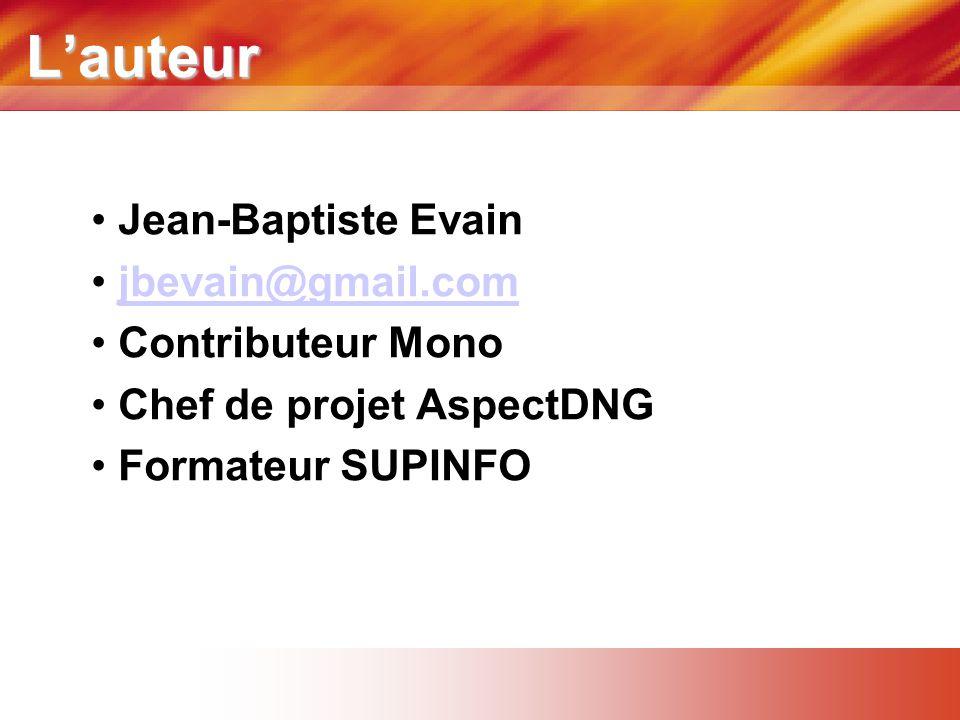 L'auteur • Jean-Baptiste Evain • jbevain@gmail.comjbevain@gmail.com • Contributeur Mono • Chef de projet AspectDNG • Formateur SUPINFO