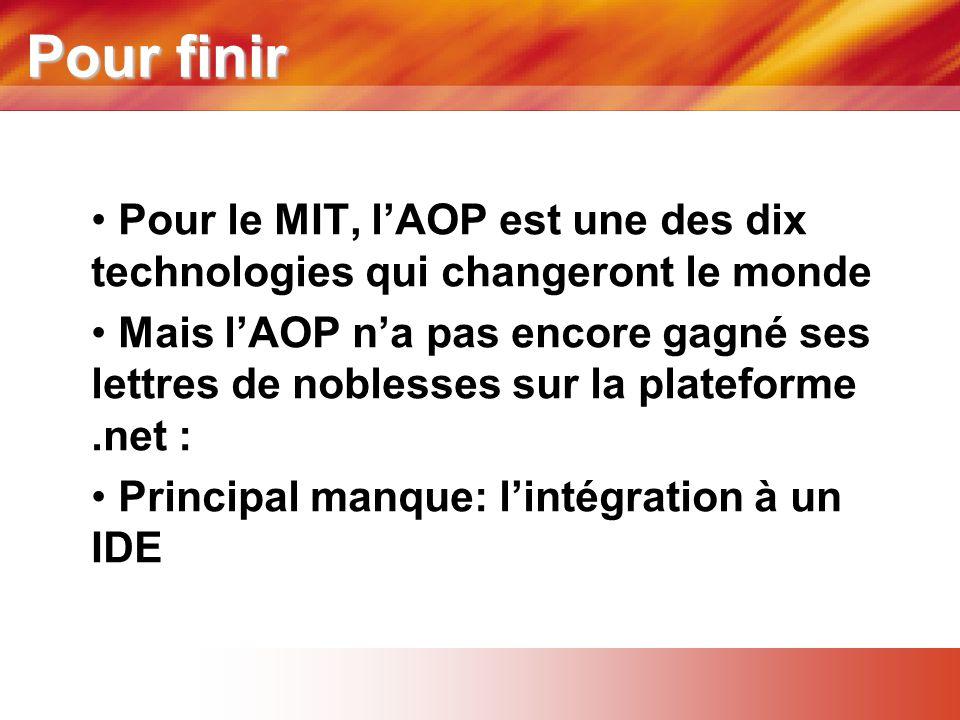 Pour finir • Pour le MIT, l'AOP est une des dix technologies qui changeront le monde • Mais l'AOP n'a pas encore gagné ses lettres de noblesses sur la plateforme.net : • Principal manque: l'intégration à un IDE