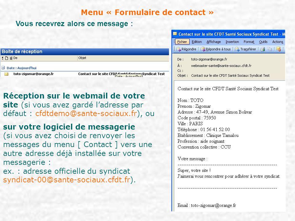 Menu « Formulaire de contact » Réception sur le webmail de votre site (si vous avez gardé l'adresse par défaut : cfdtdemo@sante-sociaux.fr), ou sur vo