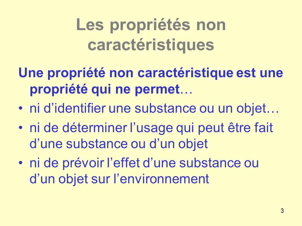 3 Les propriétés non caractéristiques Une propriété non caractéristique est une propriété qui ne permet… •ni d'identifier une substance ou un objet… •