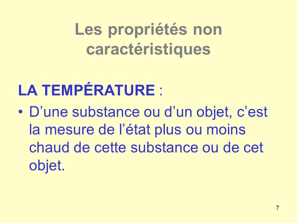 7 Les propriétés non caractéristiques LA TEMPÉRATURE : •D'une substance ou d'un objet, c'est la mesure de l'état plus ou moins chaud de cette substanc