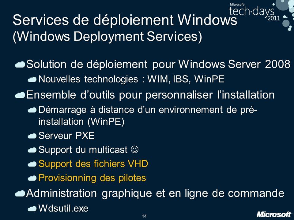 14 Services de déploiement Windows (Windows Deployment Services) Solution de déploiement pour Windows Server 2008 Nouvelles technologies : WIM, IBS, W