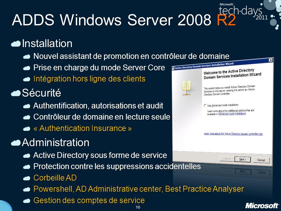 16 ADDS Windows Server 2008 R2 Installation Nouvel assistant de promotion en contrôleur de domaine Prise en charge du mode Server Core Intégration hor