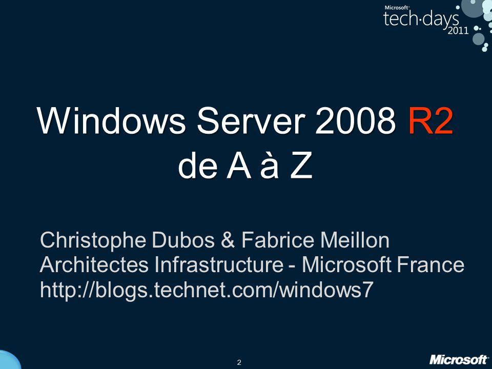 2 Windows Server 2008 R2 de A à Z Christophe Dubos & Fabrice Meillon Architectes Infrastructure - Microsoft France http://blogs.technet.com/windows7