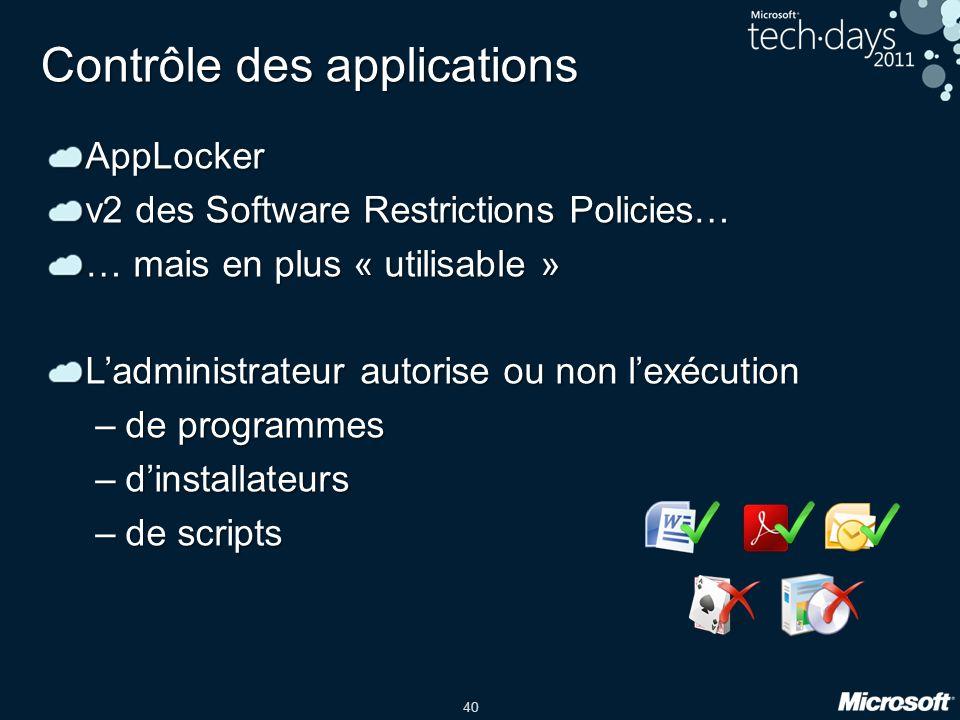 40 Contrôle des applications AppLocker v2 des Software Restrictions Policies… … mais en plus « utilisable » L'administrateur autorise ou non l'exécuti