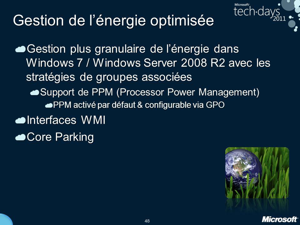 48 Gestion de l'énergie optimisée Gestion plus granulaire de l'énergie dans Windows 7 / Windows Server 2008 R2 avec les stratégies de groupes associée