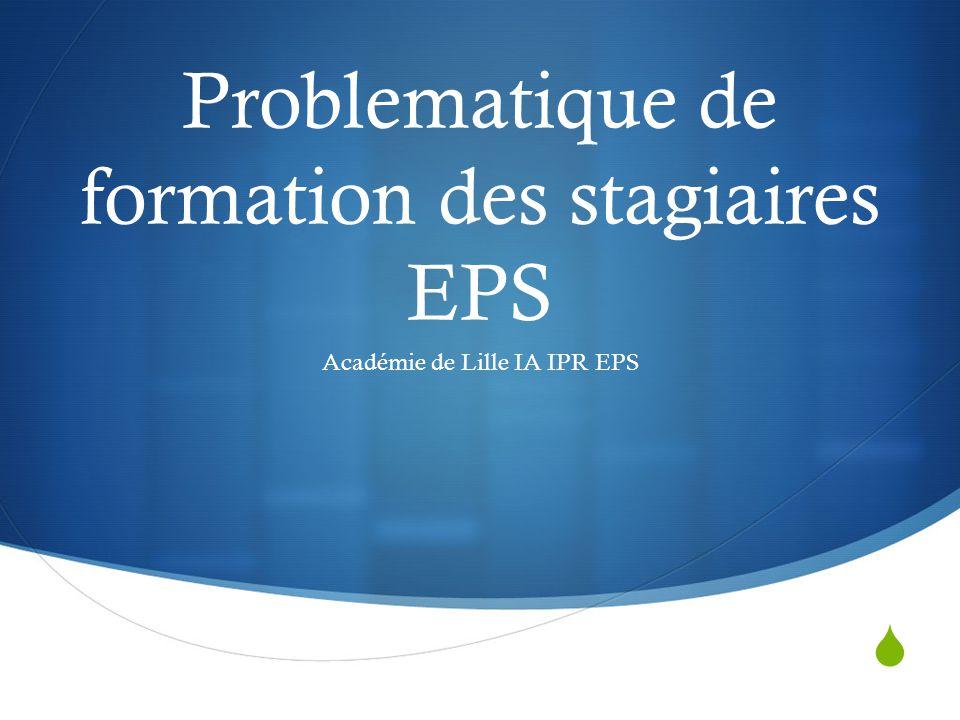  Problematique de formation des stagiaires EPS Académie de Lille IA IPR EPS