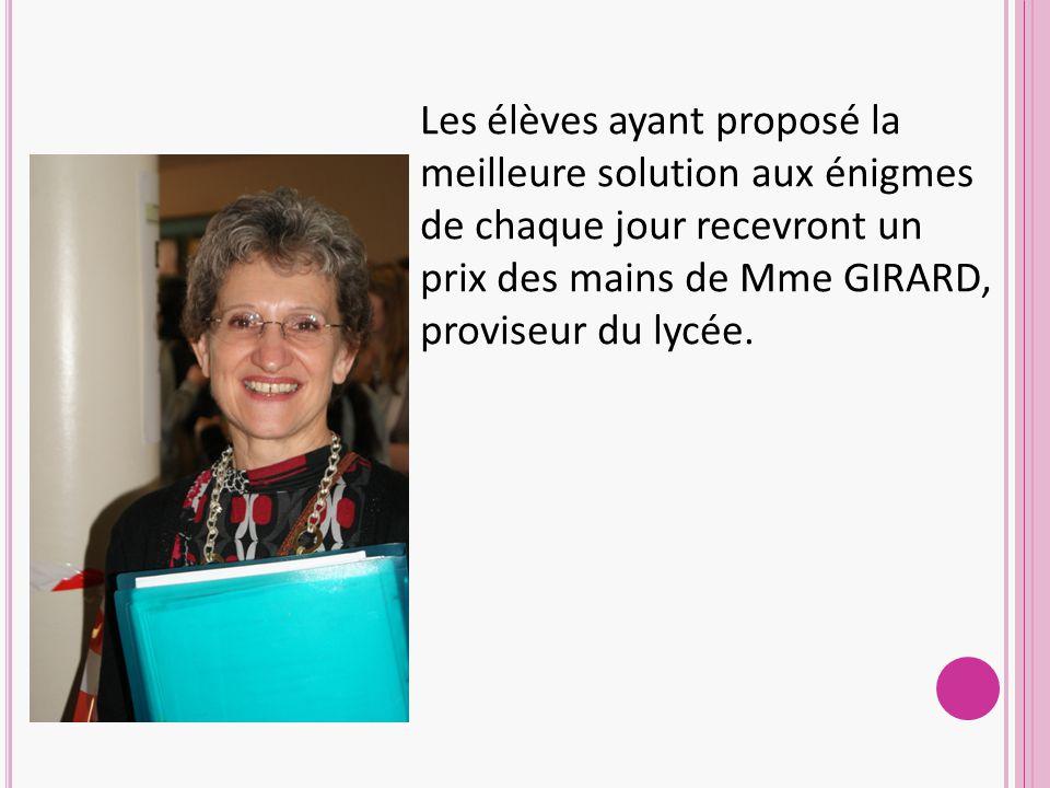 Les élèves ayant proposé la meilleure solution aux énigmes de chaque jour recevront un prix des mains de Mme GIRARD, proviseur du lycée.