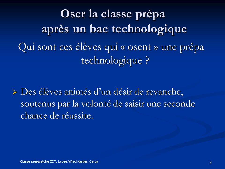 2 Oser la classe prépa après un bac technologique Qui sont ces élèves qui « osent » une prépa technologique .